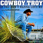 Cowboy Troy If You Don't Wanna Love Me
