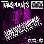 Transplants Haunted Cities (Chopped & Screwed) (Parental Advisory)