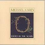 Michael Card Known By the Scars