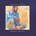 Michael Card Present Reality