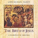 John Michael Talbot The Birth Of Jesus: A Celebration Of Christmas
