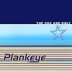 Plankeye The One And Only