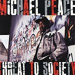 Michael Peace Threat To Society