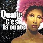 Quaffe C'est La Ouate