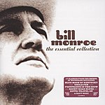 Bill Monroe Bill Monroe: The Essential Collection
