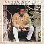 Aaron Neville To Make Me Who I Am
