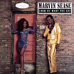 Marvin Sease Show Me What You Got