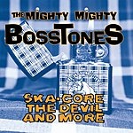 The Mighty Mighty Bosstones Ska-Core, The Devil And More