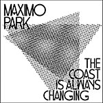 Maximo Park The Coast Is Always Changing/The Night I Lost My Head