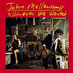 John Mellencamp Whenever We Wanted