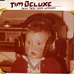 Tim Deluxe Less Talk More Action!
