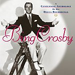 Bing Crosby A Centennial Anthology Of His Decca Recordings