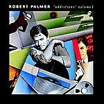Robert Palmer Addictions, Vol.1