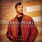 Darryl Worley Have You Forgotten?