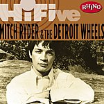 Mitch Ryder & The Detroit Wheels Rhino Hi-Five: Mitch Ryder & The Detroit Wheels