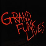 Grand Funk Railroad Grand Funk Lives
