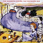 The Magnetic Fields The Wayward Bus/Distant Plastic Trees
