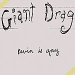 Giant Drag Kevin Is Gay