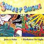 Sweet Smoke Just A Poke/Darkness To Light