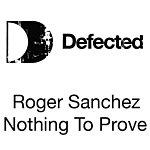 Roger Sanchez Nothing 2 Prove