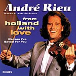 André Rieu From Holland With Love: Waltzes I've Saved For You