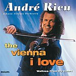 André Rieu The Vienna I Love: Waltzes From My Heart