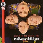 The Railway Children Listen On: The Best Of The Railway Children