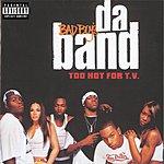 Da Band Too Hot For T.V. (Parental Advisory)