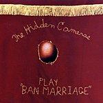 The Hidden Cameras Ban Marriage (Single)