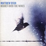 Matthew Ryan Regret Over The Wires