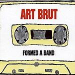 Art Brut Formed A Band