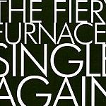 The Fiery Furnaces Single Again