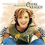 Cheri Keaggy There Is Joy In The Lord: The Worship Songs Of Cheri Keaggy