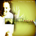 Chris Tomlin The Noise We Make