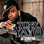 Tony Yayo So Seductive (Parental Advisory)