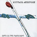 Michael Anderson Love Is The Hard Part