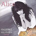 Alice Viaggiatrice Solitaria/Il Meglio Di Alice