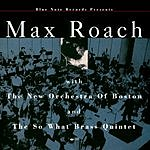 Max Roach Max Roach With The New Orchestra Of Boston And The So What Brass Quintet