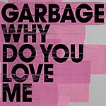 Garbage Why Do You Love Me