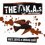 The A.K.A.s (Are Everywhere!) White Doves And Smoking Guns
