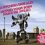 Les Rythmes Digitales Jacques Your Body (Make Me Sweat) (6 Track Remix Single)