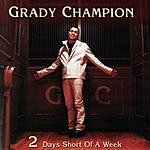 Grady Champion 2 Days Short Of A Week