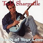 Todd Sharpville Touch of Your Love