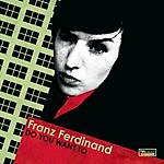 Franz Ferdinand Do You Want To (Single Version)