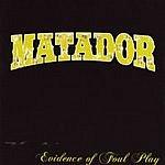 Matador Evidence Of Foul Play (Parental Advisory)