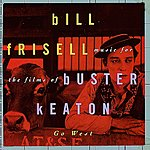 Bill Frisell Go West: Music For The Films Of Buster Keaton