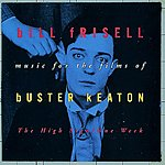 Bill Frisell The High Sign/One Week: Music For The Films Of Buster Keaton