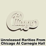 Chicago Unreleased Rarities From Chicago At Carnegie Hall