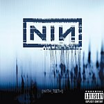 Nine Inch Nails With Teeth (UK Bonus Tracks) (Parental Advisory)