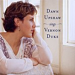 Dawn Upshaw Dawn Upshaw Sings Vernon Duke